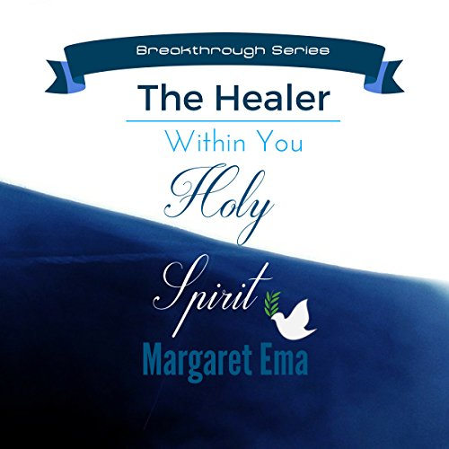 Holy Spirit the HEALER Within You audiobook cover art