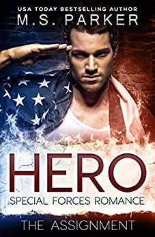 Hero Book 1 - The Assignment: A Military Romance by [M. S. Parker]