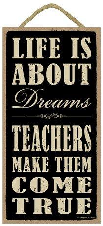 """SJT ENTERPRISES, INC. Life is About Dreams. Teachers Make Them Come True. 5"""" x 10"""" Wood Sign Plaque (SJT94217)"""