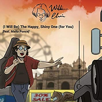 (I Will Be) the Happy, Shiny One [For You] [feat. Maita Ponce]