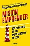 Misión emprender: Los 70 hábitos de los emprendedores de �
