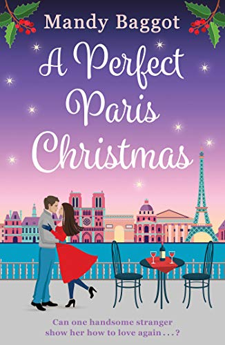 A Perfect Paris Christmas: the perfect laugh out loud romance to curl up with this Christmas by [Mandy Baggot]