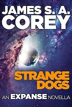 Strange Dogs: An Expanse Novella (The Expanse) by [James S. A. Corey]