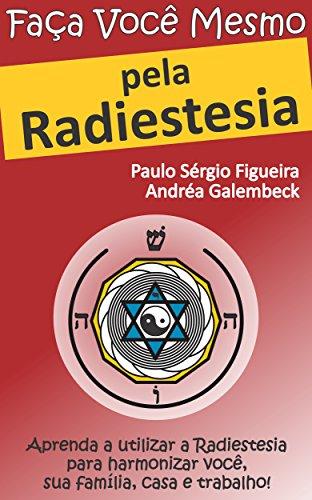 FAÇA VOCÊ MESMO - pela Radiestesia: Aprenda a utilizar a Radiestesia para harmonizar você, sua família, casa e trabalho! (FAÇA VOCÊ MESMO - pelas Terapias Holísticas Livro 1) (Portuguese Edition)