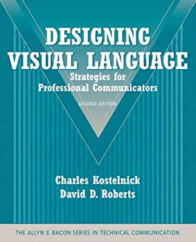 Designing Visual Language  Strategies for Professional Communicators  Part of the Allyn & Bacon Series in Technical Communication