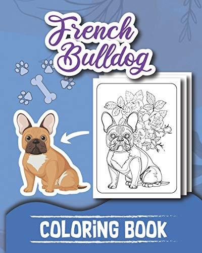 French Bulldog COLORING BOOK: for adult, Fabulous frenchies Best Floral Calming Patterns and Designs Puppy Color Pages Gift For woman Cute Frenchie Coloring Book For Dog Lovers