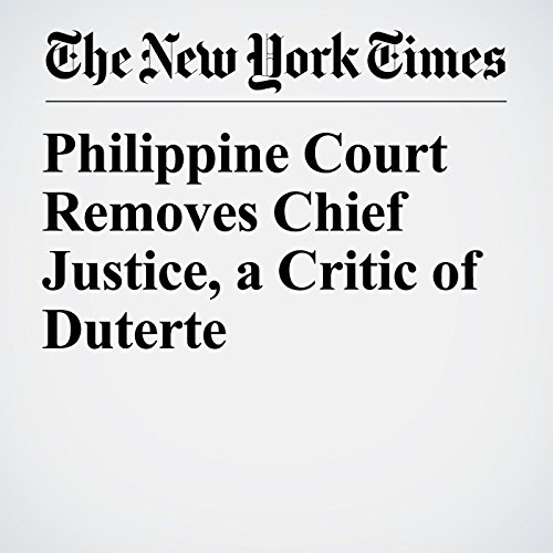 Philippine Court Removes Chief Justice, a Critic of Duterte copertina