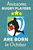 Awesome Rugby Players Are Born In October: Rugby Gifts. Rugby Notebook / Journal 6x9in with 110+ lined ruled pages, fun for Birthdays & Christmas. ... Rugby Team Gifts. Rugby Union or League.