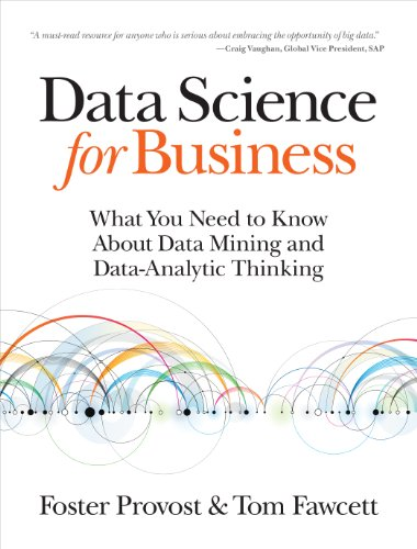 Data Science for Business: What You Need to Know about Data Mining and Data-Analytic Thinking (English Edition) de [Foster Provost, Tom Fawcett]