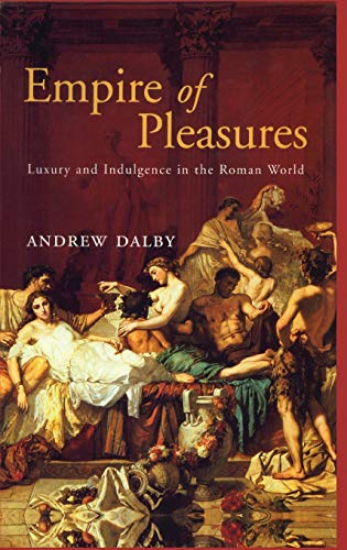 Empire of Pleasures: Luxury and Indulgence in the Roman World