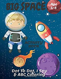 The Big Space ABC Coloring, I Spy & Dot To Dot Activity Book Age 4-8: Go On A Space Mission | Children's Puzzle Book For 4...