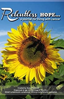 relentlesssHOPE: A Journal For Living With Cancer (LINED VERSION SUNFLOWER HOPE (The Relentless Hope Journals)