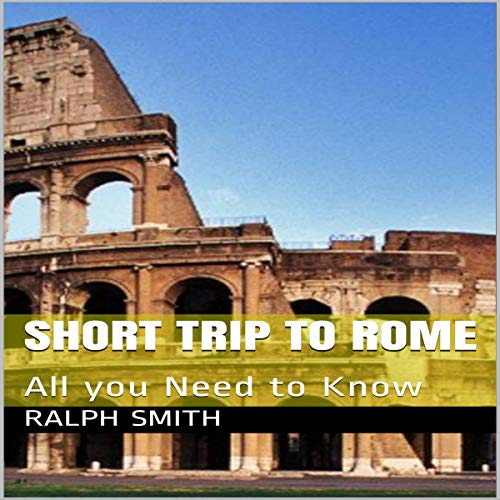 Short Trip to Rome: All You Need to Know audiobook cover art