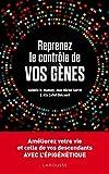 Reprenez le contrôle de vos gènes - L'épigénétique: Améliorez votre vie et celles de vos descendants avec l'épigénétique
