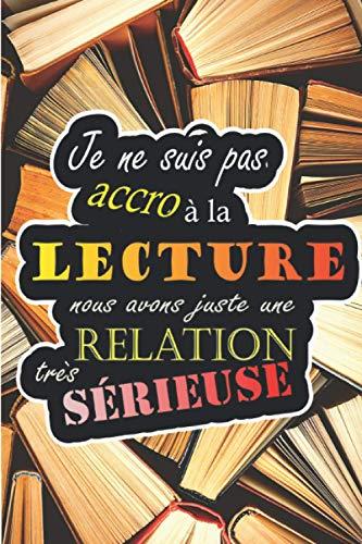 Carnet de lecture : Je ne suis pas accro à la lecture, nous avons juste une relation très sérieuse: 80 fiches lecture à compléter - Mes lectures, ma ... de bord idéal pour les amoureux des livres
