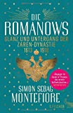 Die Romanows: Glanz und Untergang der Zarendynastie 1613-1918 - Simon Sebag Montefiore