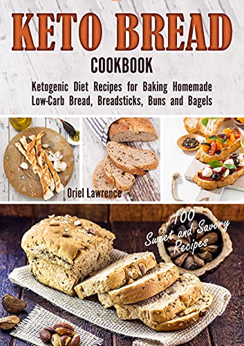 Keto Bread Cookbook: Ketogenic Diet Recipes for Baking Homemade Low-Carb Bread, Breadsticks, Buns and Bagels (Baking and Desserts Cookbook Book 4)