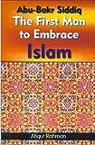 Ab U Bakr Siddiq: The First Man to Embrace Islam