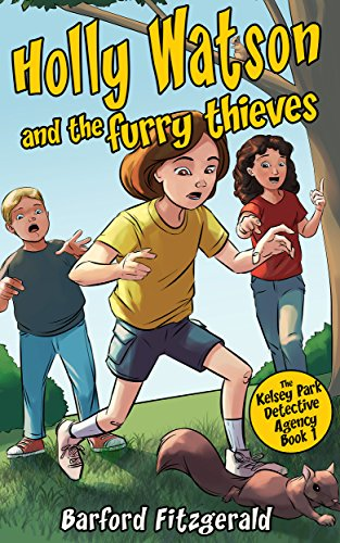 Kelsey Park Detective Agency (Book 1: Holly Watson and the Furry Thieves): A mystery adventure for children aged 7-10 (The Kelsey Park Detective Agency) (English Edition)