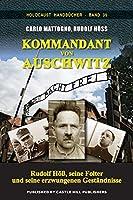 Kommandant von Auschwitz: Rudolf Hoess, seine Folter und seine erzwungenen Gestaendnisse (Holocaust Handbuecher)