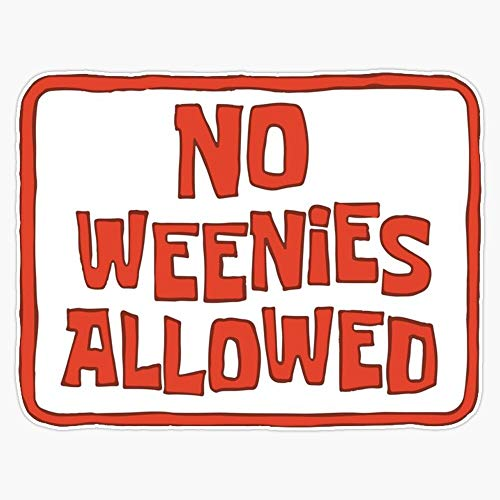 Leyland Designs No Weenies Allowed Sign Sticker Outdoor Rated Vinyl Sticker Decal for Windows, Bumpers, Laptops or Crafts 5'