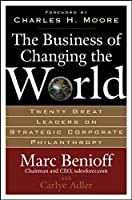 Business of Changing the World: Twenty Great Leaders on Strategic Corporate Philanthropy