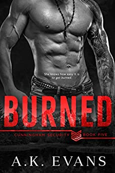 Burned (Cunningham Security Series Book 5) by [A.K. Evans]