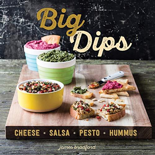 Big Dips: Cheese, Salsa, Pesto, Hummus