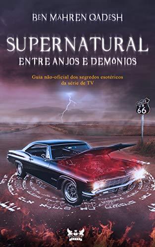 Supernatural - Entre anjos e demônios: Guia não-oficial dos segredos esotéricos da série de TV