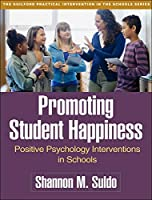 Promoting Student Happiness: Positive Psychology Interventions in Schools (The Guilford Practical Intervention in the Schools Series)