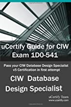 uCertify Guide for CIW Exam 1D0-541: Pass your CIW Database Design Specialist v5 Certification in first attempt