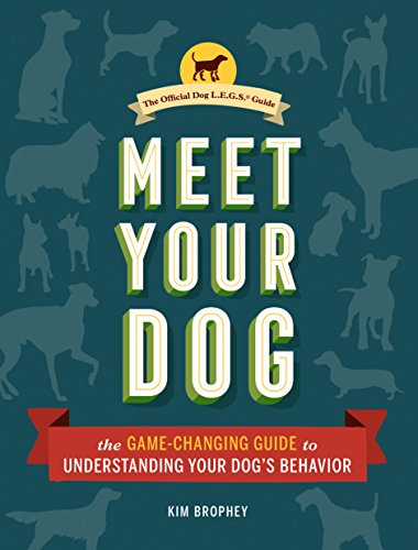Meet Your Dog: The Game-Changing Guide to Understanding Your Dog