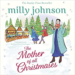 The Mother of All Christmases                   By:                                                                                                                                 Milly Johnson                               Narrated by:                                                                                                                                 Colleen Prendergast                      Length: 11 hrs and 46 mins     170 ratings     Overall 4.7