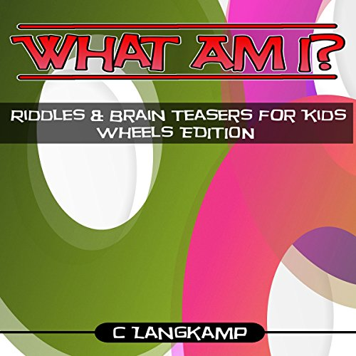 What Am I? Riddles and Brain Teasers for Kids: Wheels Edition audiobook cover art