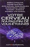 Votre cerveau n'a pas fini de vous étonner - Entretiens avec Patrice Van Eersel - Albin Michel - 04/04/2012