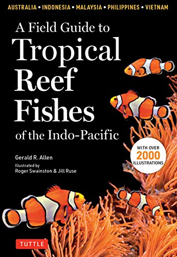 A Field Guide to Tropical Reef Fishes of the Indo-Pacific: Covers 1,670 Species in Australia, Indonesia, Malaysia, Vietnam and the Philippines (with 2,000 illustrations) (English Edition)