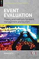 Event Evaluation: Theory and Methods for Event Management and Tourism (Events Management Theory and Methods)