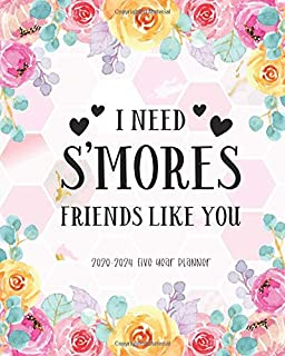 I Need Smores Friends Like You 2020-2024 Five Year Planner: January 2020 to December 2024 Monthly Calendar Academic Agenda...