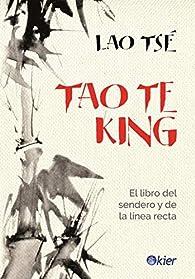 Tao Te King: El libro del sendero y la línea recta par Lao Tse