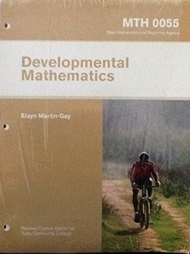 Developmental Mathematics [MTH 0055 - Basic Mathematics and Beginning Algebra, Revised Custom Edition for Tulsa Community College, 2008]