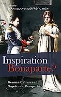 Inspiration Bonaparte?: German Culture and Napoleonic Occupation (Studies in German Literature Linguistics and Culture)