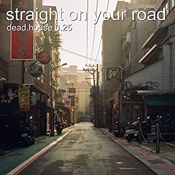 Straight on Your Road