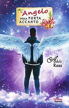 L'Angelo della porta accanto (Italian Edition) by [Adele Ross]