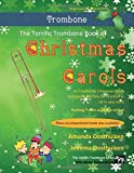 the terrific trombone book of christmas carols: 40 traditional christmas carols arranged for trombone. all in easy keys.
