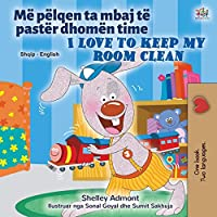 I Love to Keep My Room Clean (Albanian English Bilingual Book for Kids) (Albanian English Bilingual Collection)