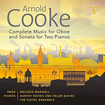 Arnold Cooke: Complete Music for Oboe & Sonata for Two Pianos