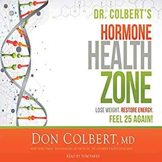 Dr. Colbert's Hormone Health Zone     Lose Weight, Restore Energy, Feel 25 Again!              By:                                                                                                                                 Don Colbert MD                               Narrated by:                                                                                                                                 Tom Parks                      Length: 7 hrs and 38 mins     5 ratings     Overall 4.6