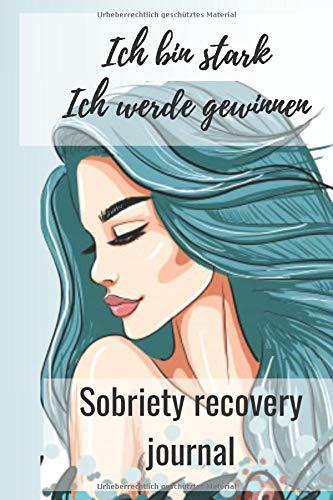 Ich bin stark Ich werde gewinnen Sobriety recovery journal: dieses Arbeitsbuch ist ideal, um Ihre Emotionen zu notieren, Ihre Beziehung zum Alkohol, ... es Ihnen, Ihre Symptome, Gewohnheiten
