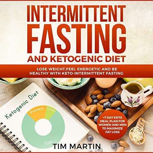 Intermittent Fasting and Ketogenic Diet: Lose Weight, Feel Energetic and Be Healthy with Keto-Intermittent Fasting cover art