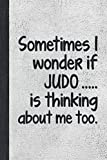 Sometimes I Wonder If Judo Is Thinking: Journal For Martial Arts Woman Girl Man Guy - Best Funny Sensei Teacher Student Gifts - Stone Gray Cover 6 x9 Notebook